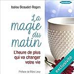 La magie du matin : L'heure de plus qui va changer votre vie | Isalou Beaudet-Regen