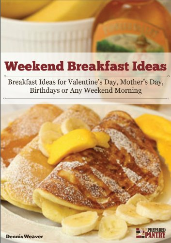 Weekend Breakfast Ideas: Ideas for Valentine's Day, Mother's Day, Birthdays or Any Weekend Morning by [Weaver, Dennis]