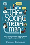 The Social Media MBA - Your Competitive Edge inSocial Media Strategy Development & Delivery