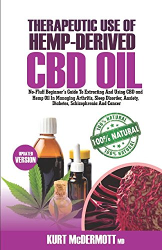 Therapeutic Use Of Hemp-Derived CBD Oil: No-Fluff Beginner's Guide to Extracting And Using CBD Oil In Managing fibroid, Arthritis, Sleep Disorder, Anxiety, Diabetes and Cancer. (Best Kratom For Fibromyalgia)