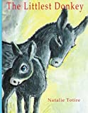 The Littlest Donkey, Ms. Natalie J. Totire, 149472992X