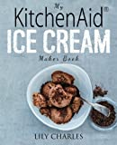 My KitchenAid Ice Cream Maker Book: 100 Deliciously Simple Homemade Recipes Using Your 2 Quart Stand Mixer Attachment for Frozen Fun