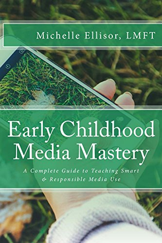 Early Childhood Media Mastery: A Complete Guide to Teaching Smart & Responsible Media Use (Child Ages And Stages Of Development Charts)