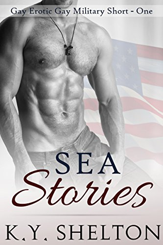 Sea Stories Mm Gay Erotic Military Short Story K Y Sheltons Sea Stories Book 1