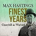 Finest Years Hörbuch von Max Hastings Gesprochen von: Barnaby Edwards