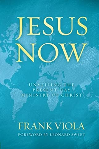 Jesus Now: Unveiling the Present-Day Ministry of Christ (Viola Frank)