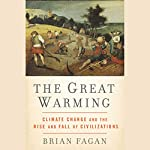 The Great Warming: Climate Change and the Rise and Fall of Civilizations | Brian Fagan