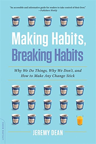Making Habits, Breaking Habits: Why We Do Things, Why We Don't, and How to Make Any Change Stick pdf epub