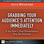 Grabbing Your Audience's Attention Immediately: If You Don't, Your Presentation May Be Doomed | Jerry Weissman