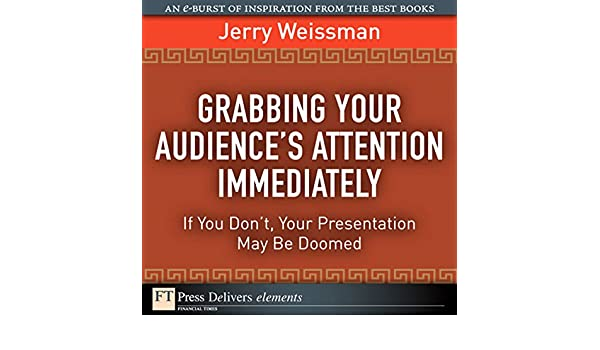 grabbing your audience s attention immediately weissman jerry