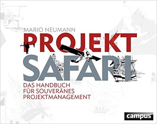 Projekt-Safari: Das Handbuch für souveränes Projektmanagement Gebundenes Buch – 10. September 2012 Mario Neumann Campus Verlag 3593396939 Ausbilder