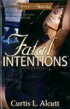 Fatal Intentions, Curtis L. Alcutt, 1593093772