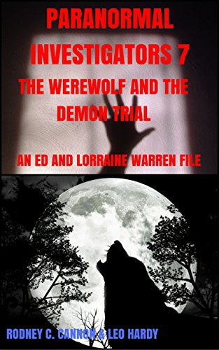 Paranormal Investigators 7 The Werewolf and the Demon Trial: An Ed and Lorraine Warren File