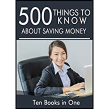 500 Things to Know About Saving Money: Tips to Save Money on Food, Your Bills, Your House, Travel, and Children