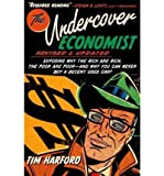 img - for The Undercover Economist: Exposing Why the Rich Are Rich, the Poor Are Poor - And Why You Can Never Buy a Decent Used Car! (Hardback) - Common book / textbook / text book