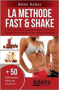 Book LA METHODE FAST & SHAKE : comment perdre du poids rapidement avec le jeûne intermittent et les shakes protéinés (BONUS : 50 délicieuses recettes de ... shakes riches en protéines) (French Edition)