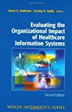 Evaluating the Organizational Impact of Health Care Information Systems, Anderson, James G. and Aydin, Carolyn, 0387245588