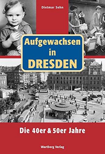 Read Online Wir sind aufgewachsen in Dresden - Kindheit und Jugend in den 40er und 50er Jahren pdf epub