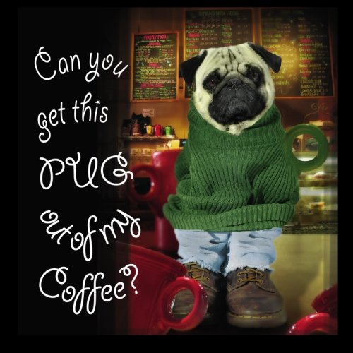 Can You Get This Pug Out of my Coffee pdf epub