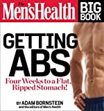 The Men s Health Big Book: Getting Abs: Get a Flat, Ripped Stomach and Your Strongest Body Ever--in Four Weeks