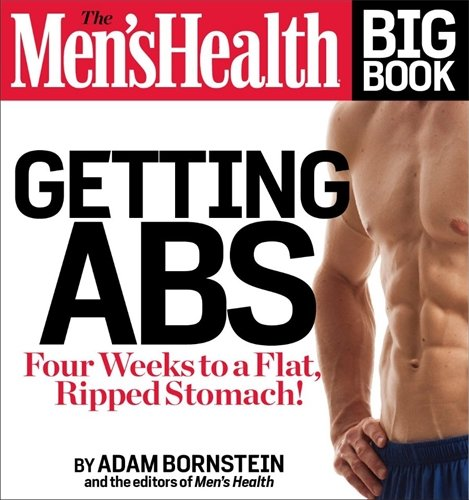 The Men's Health Big Book: Getting Abs: Get a Flat, Ripped Stomach and Your Strongest Body Ever--in Four Weeks
