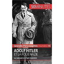 Adolf Hitler et la folie nazie: La naissance d'un monstre (Grandes Personnalités t. 14) (French Edition)