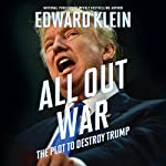 All Out War: The Plot to Destroy Trump | Edward Klein