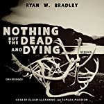 Nothing but the Dead and Dying | Ryan W. Bradley