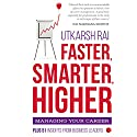 Faster, Smarter, Higher: Managing Your Career Audiobook by Utkarsh Rai Narrated by Fajer Al-Kaisi