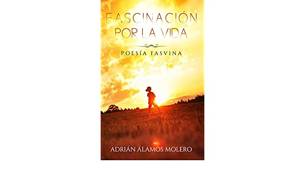 Amazon.com: Fascinación por la vida: Poesía Fasvina (Spanish Edition) eBook: Adrián Moss: Kindle Store