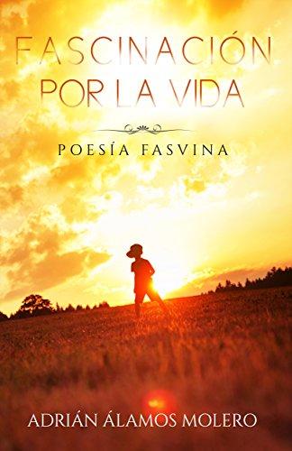 Fascinación por la vida: Poesía Fasvina (Spanish Edition) by [Moss, Adrián