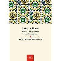 Leão, o africano: A África e o Renascimento Vistos por um Árabe