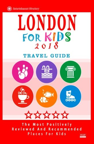 London For Kids (Travel Guide 2018): Places for Kids to Visit in London (Kids Activities & Entertainment 2018)