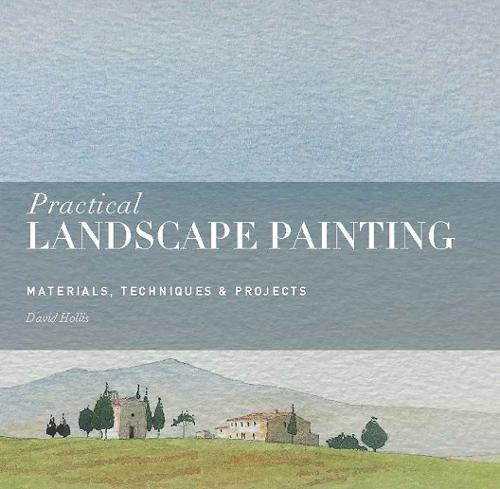 Practical Landscape Painting: Materials, Techniques & Projects