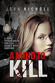 A Mind To Kill: A dark psychological thriller packed with suspense by [Nicholl, John]