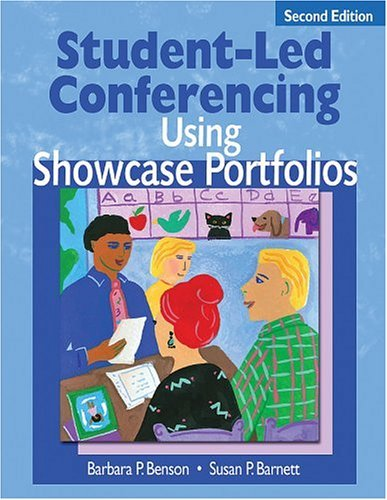 By Barbara P. Benson - Student-Led Conferencing Using Showcase Portfolios: 2nd (second) Edition