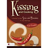 Kissing and Cooking for Couples: A Recipe to Add Spice & Romance to Your Relationship