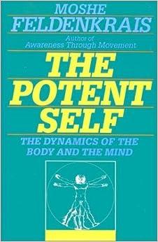 Book The Potent Self: A Guide to Spontaneity by Moshe Feldenkrais (1992-01-01)