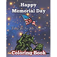 HAPPY MEMORIAL DAY COLORING BOOK Thank You For Your Service!: NEW! Coloring Book for Adults and Kids | Includes 40+ Design to Remember Our Heroes With ... Gift for Memorial Day For Adults and Kids