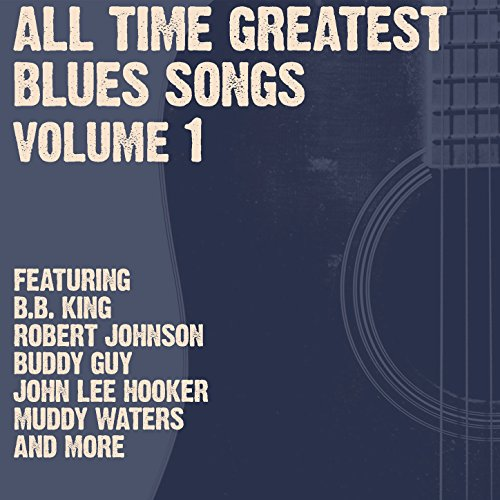 All Time Greatest Blues Songs Volume 1 [Explicit]