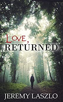 Love, Returned: A Paranormal Romantic Thriller by [Laszlo, Jeremy]
