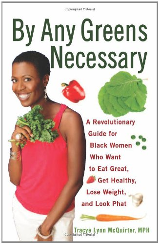 Search : By Any Greens Necessary: A Revolutionary Guide for Black Women Who Want to Eat Great, Get Healthy, Lose Weight, and Look Phat