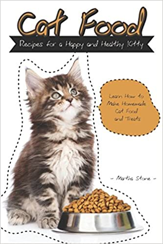 Cat food recipes for a happy and healthy kitty learn how to make cat food recipes for a happy and healthy kitty learn how to make homemade cat food and treats amazon martha stone 9781549645419 books forumfinder Images