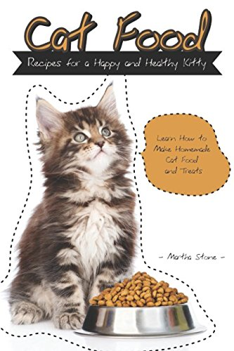 Cat Food Recipes for a Happy and Healthy Kitty: Learn How to Make Homemade Cat Food and ()