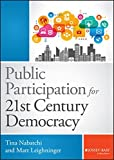 Public Participation for 21st Century Democracy (Bryson Series in Public and Nonprofit Management) 1st Edition