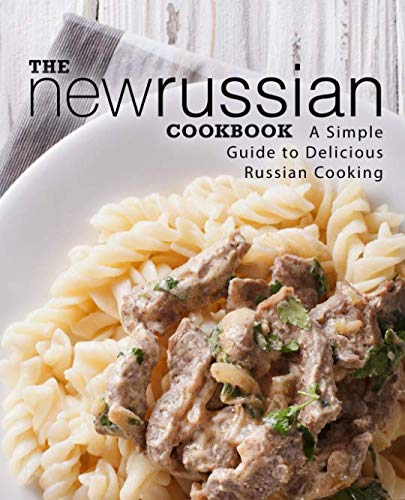 The New Russian Cookbook: A Simple Guide to Delicious Russian Cooking (2nd Edition) by BookSumo Press