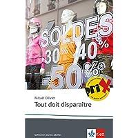 Tout doit disparaître: Schulausgabe für das Niveau B2. Französischer Originaltext mit Annotationen (Éditions Klett)