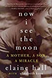 img - for Now I See the Moon: A Mother, a Son, a Miracle book / textbook / text book