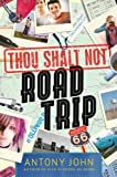 Thou Shalt Not Road Trip, Antony John, 0803734344