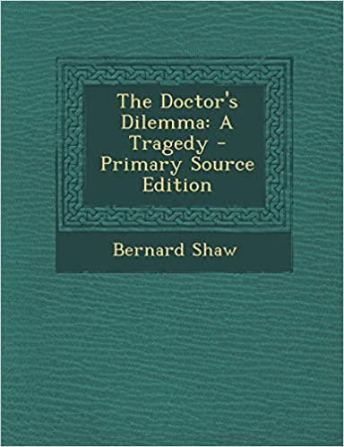 Free download of ebooks for mobiles The Doctor's Dilemma: A Tragedy - Primary Source Edition (Deutsche Literatur) PDF FB2 iBook